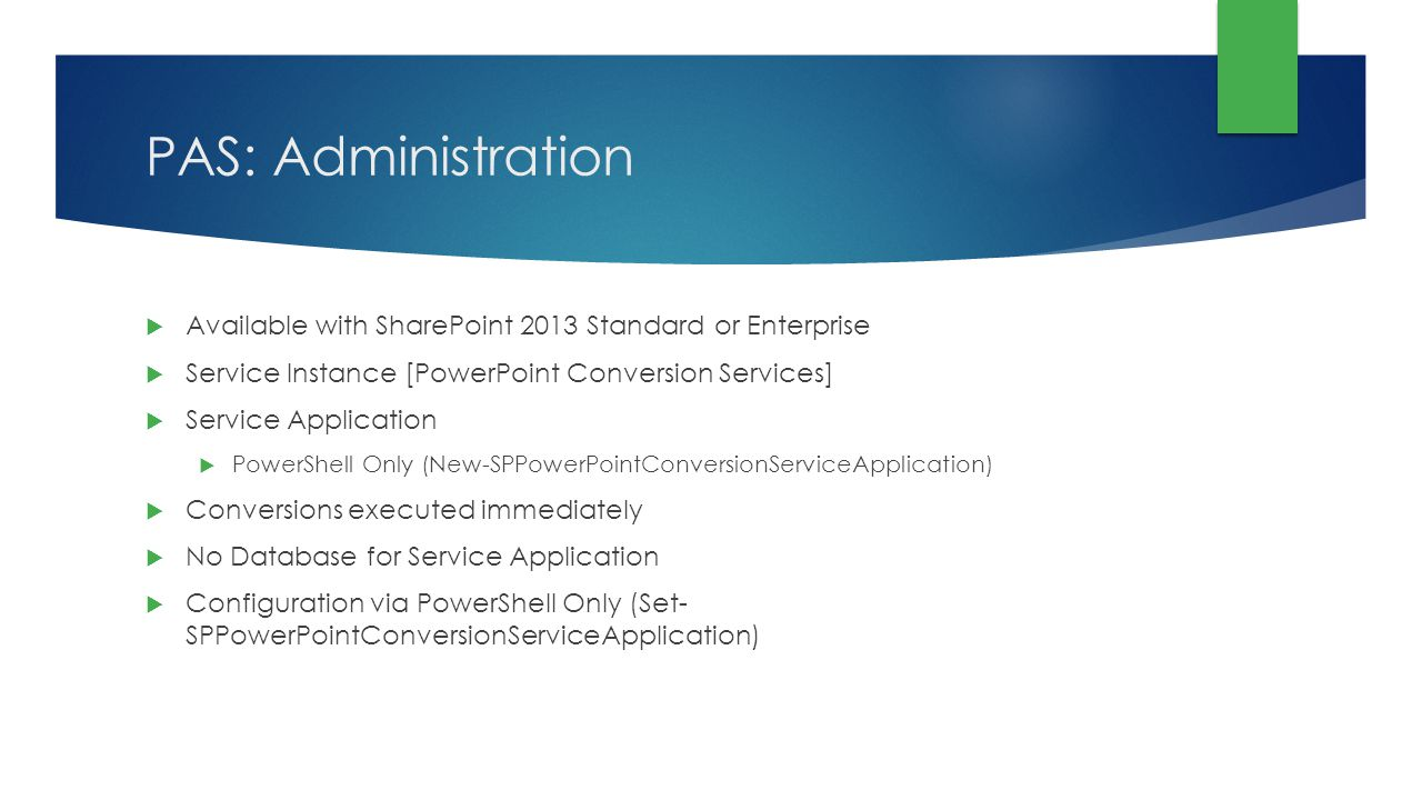 PAS: Administration Available with SharePoint 2013 Standard or Enterprise. Service Instance [PowerPoint Conversion Services]